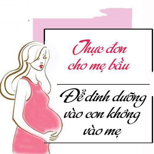 Thực đơn cho mẹ bầu để dinh dưỡng vào còn không vào mẹ