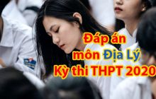 Đáp án đề thi tốt nghiệp THPT 2020 môn Địa lý